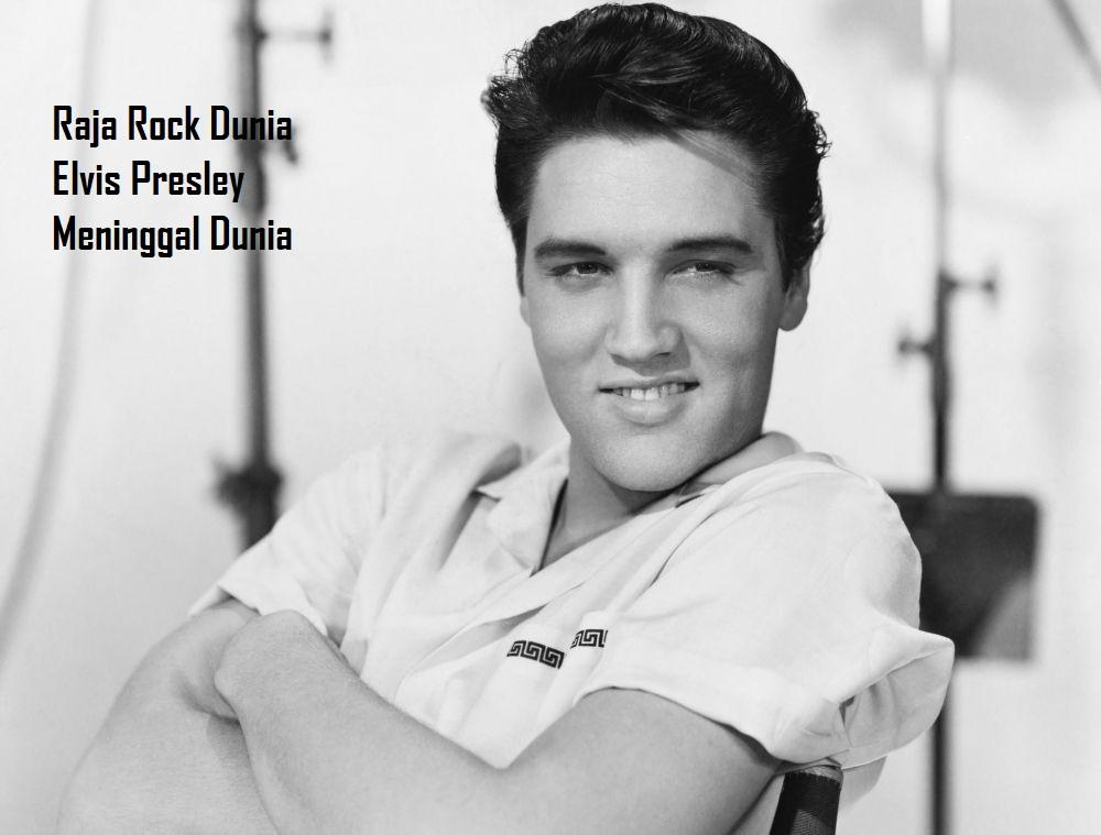 Raja Rock Dunia Elvis Presley Meninggal Dunia