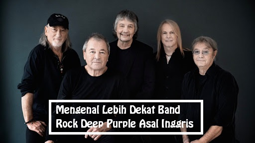 Mengenal Lebih Dekat Band Rock Deep Purple Asal Inggris