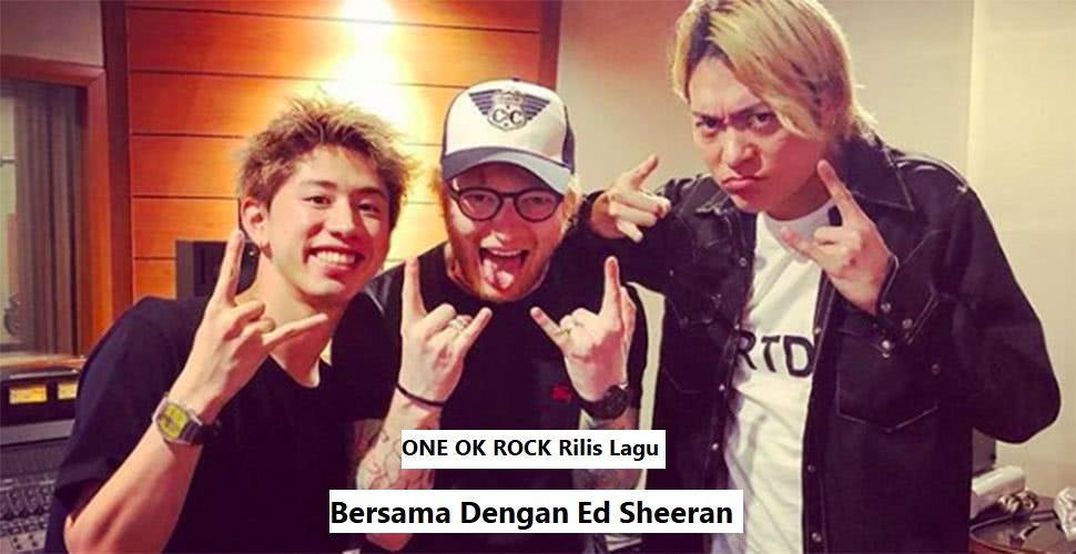 ONE OK ROCK Rilis Lagu Bersama Dengan Ed Sheeran